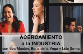 ACERCAMIENTO a la INDUSTRIA - ONLINE, con Eva Manjón, Borja de la Vega y Luis Serna